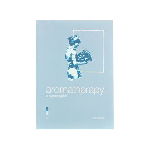 Aromatherapy - A Nurses Guide by Ann Percival